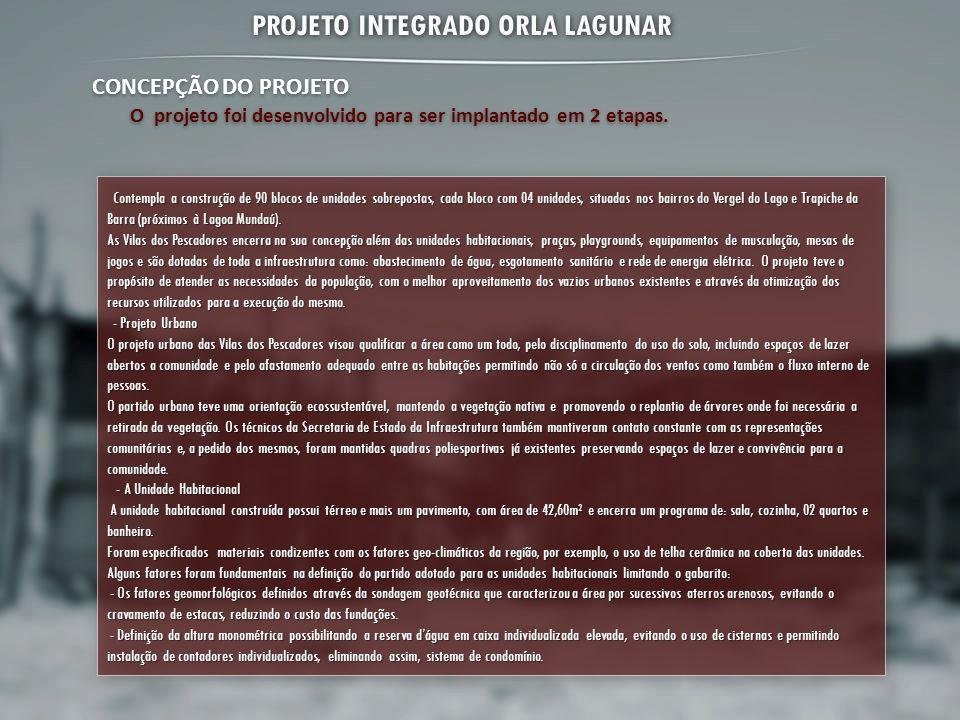PROJETO INTEGRADO ORLA LAGUNAR CONCEPÇÃO DO PROJETO O projeto foi desenvolvido para ser implantado em 2 etapas. Contempla a construção de 90 blocos de