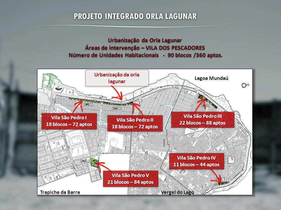Urbanização da Orla Lagunar Áreas de intervenção – VILA DOS PESCADORES Número de Unidades Habitacionais - 90 blocos /360 aptos. Número de Unidades Hab