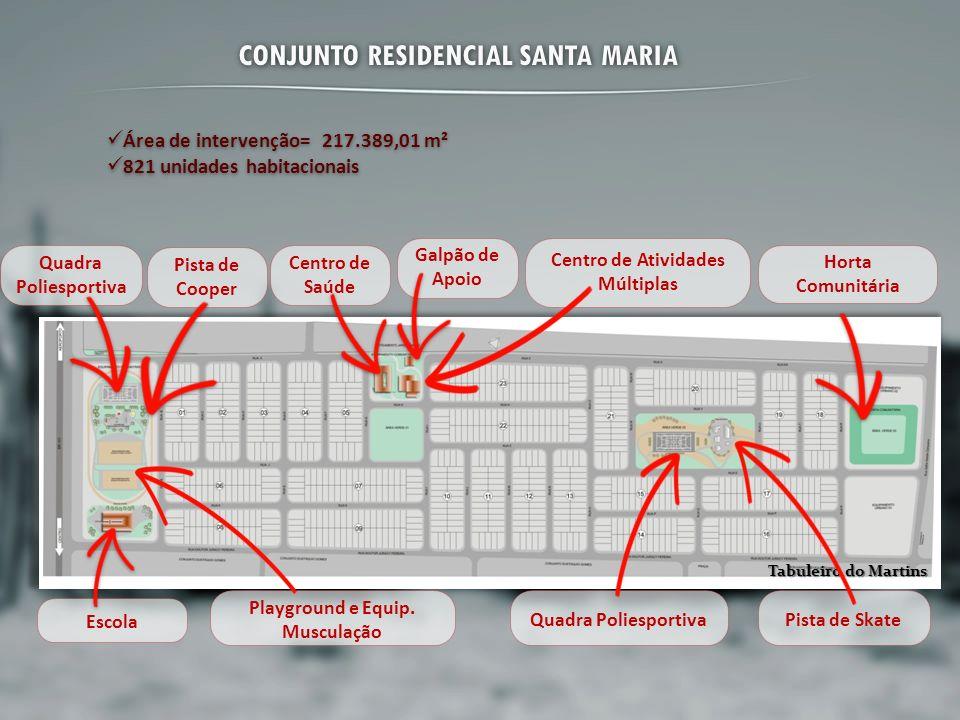 Galpão de Apoio Pista de Cooper Quadra Poliesportiva CONJUNTO RESIDENCIAL SANTA MARIA Área de intervenção= 217.389,01 m² 821 unidades habitacionais Ár