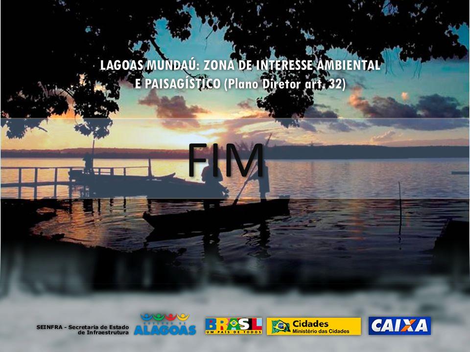 FIM LAGOAS MUNDAÚ: ZONA DE INTERESSE AMBIENTAL E PAISAGÍSTICO (Plano Diretor art. 32)