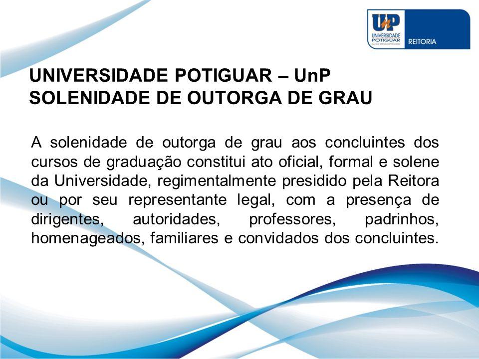 A solenidade de outorga de grau aos concluintes dos cursos de graduação constitui ato oficial, formal e solene da Universidade, regimentalmente presid