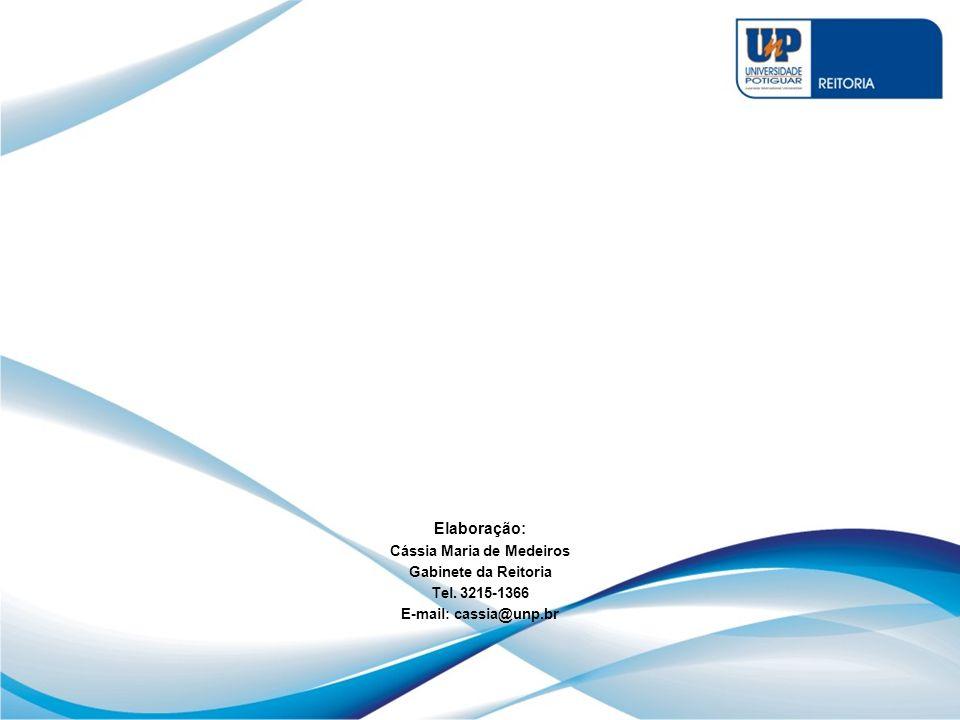 Elaboração: Cássia Maria de Medeiros Gabinete da Reitoria Tel. 3215-1366 E-mail: cassia@unp.br