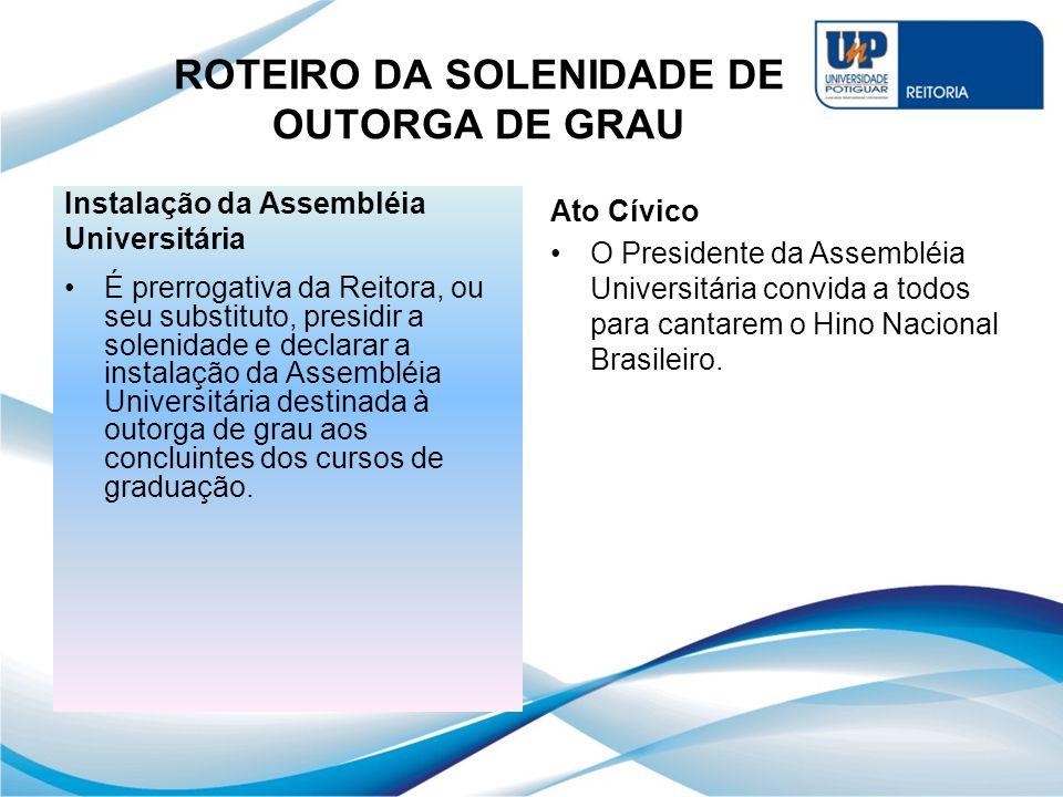 ROTEIRO DA SOLENIDADE DE OUTORGA DE GRAU Instalação da Assembléia Universitária É prerrogativa da Reitora, ou seu substituto, presidir a solenidade e