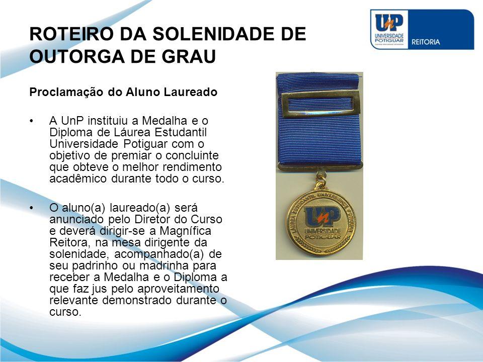 ROTEIRO DA SOLENIDADE DE OUTORGA DE GRAU Proclamação do Aluno Laureado A UnP instituiu a Medalha e o Diploma de Láurea Estudantil Universidade Potigua