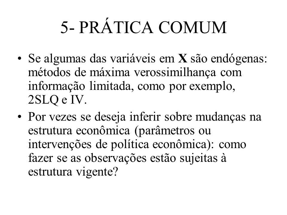 5- PRÁTICA COMUM Se algumas das variáveis em X são endógenas: métodos de máxima verossimilhança com informação limitada, como por exemplo, 2SLQ e IV.