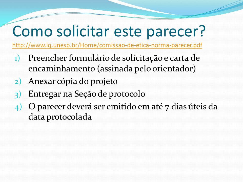 Como solicitar este parecer? http://www.iq.unesp.br/Home/comissao-de-etica-norma-parecer.pdf http://www.iq.unesp.br/Home/comissao-de-etica-norma-parec