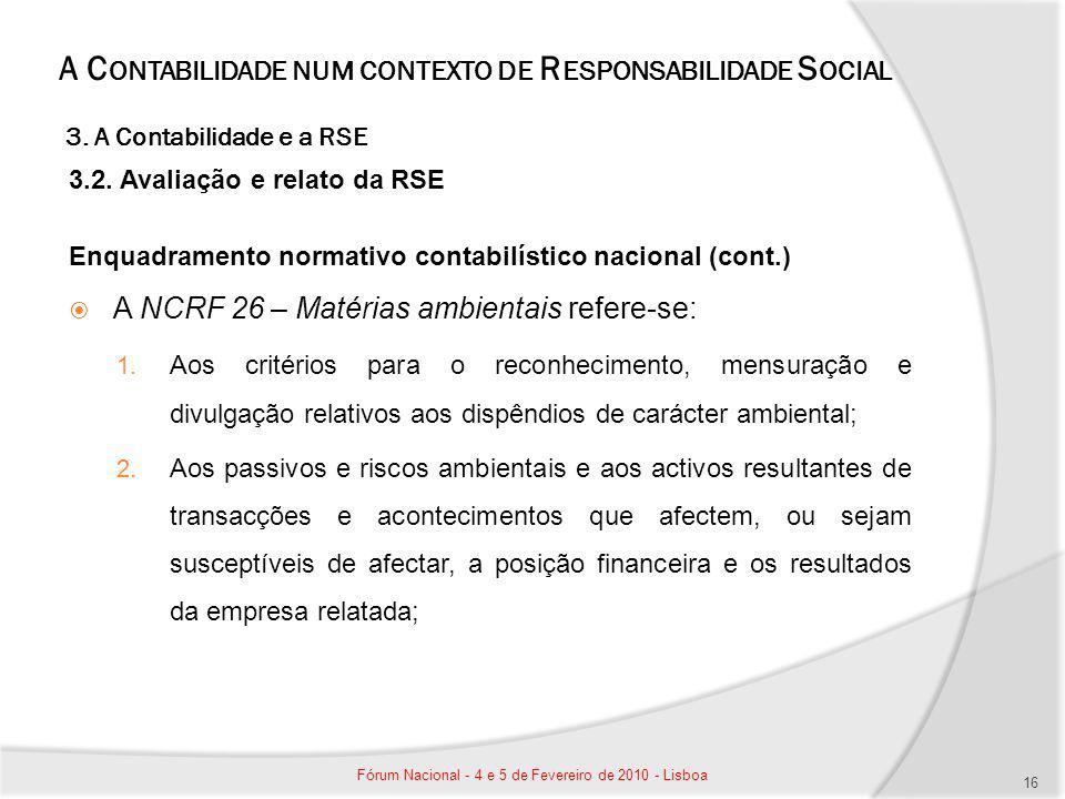 A C ONTABILIDADE NUM CONTEXTO DE R ESPONSABILIDADE S OCIAL 3. A Contabilidade e a RSE 3.2. Avaliação e relato da RSE Enquadramento normativo contabilí
