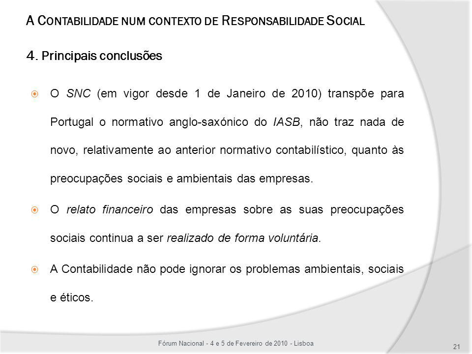 A C ONTABILIDADE NUM CONTEXTO DE R ESPONSABILIDADE S OCIAL 4. Principais conclusões O SNC (em vigor desde 1 de Janeiro de 2010) transpõe para Portugal