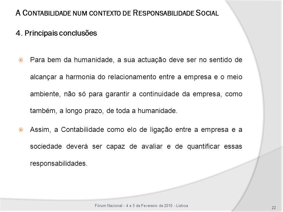 A C ONTABILIDADE NUM CONTEXTO DE R ESPONSABILIDADE S OCIAL 4. Principais conclusões Para bem da humanidade, a sua actuação deve ser no sentido de alca
