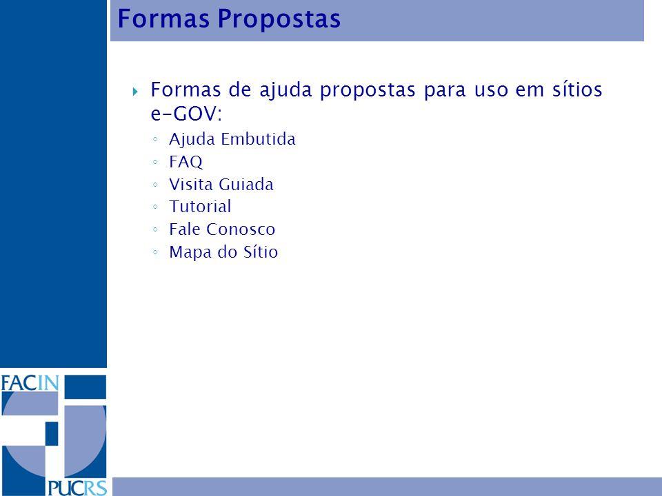 Formas de ajuda propostas para uso em sítios e-GOV: Ajuda Embutida FAQ Visita Guiada Tutorial Fale Conosco Mapa do Sítio Formas Propostas