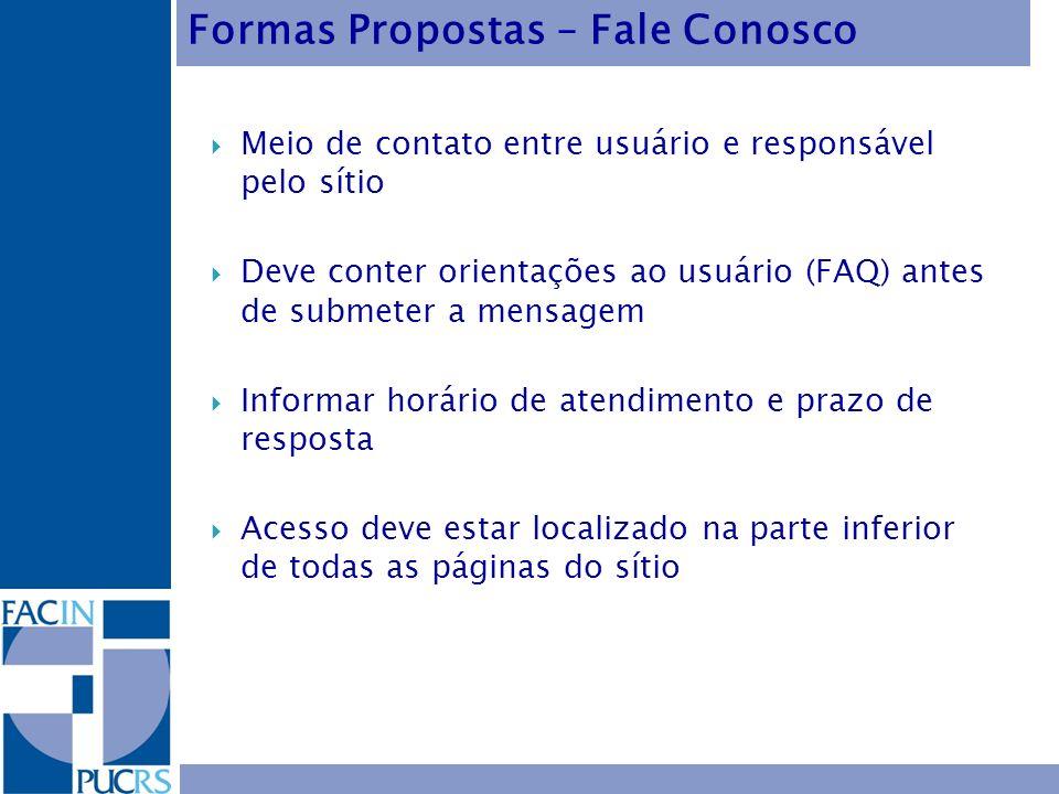 Meio de contato entre usuário e responsável pelo sítio Deve conter orientações ao usuário (FAQ) antes de submeter a mensagem Informar horário de atend