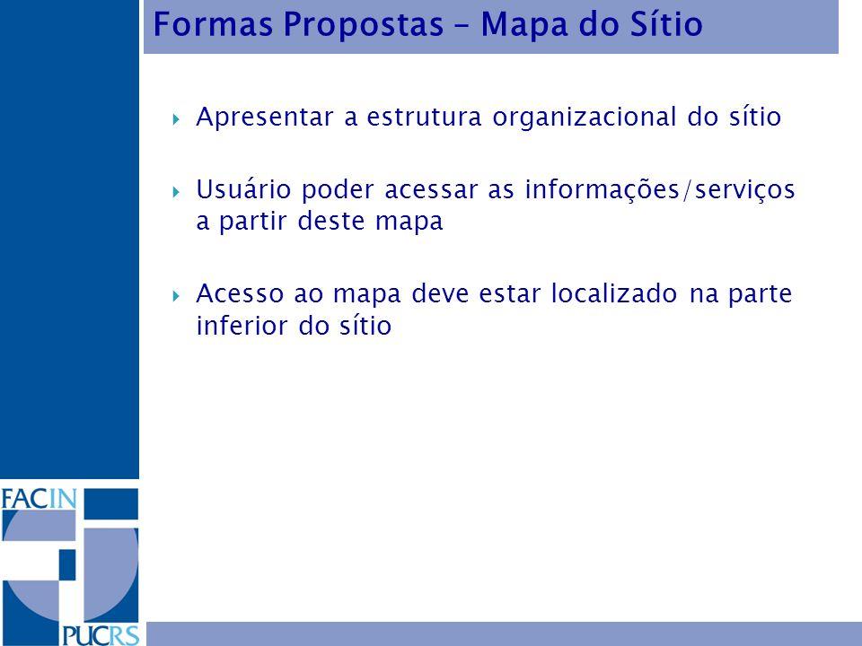 Apresentar a estrutura organizacional do sítio Usuário poder acessar as informações/serviços a partir deste mapa Acesso ao mapa deve estar localizado