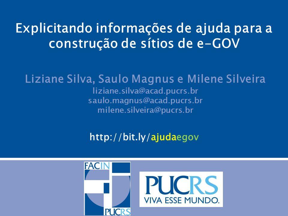 Explicitando informações de ajuda para a construção de sítios de e-GOV Liziane Silva, Saulo Magnus e Milene Silveira liziane.silva@acad.pucrs.br saulo