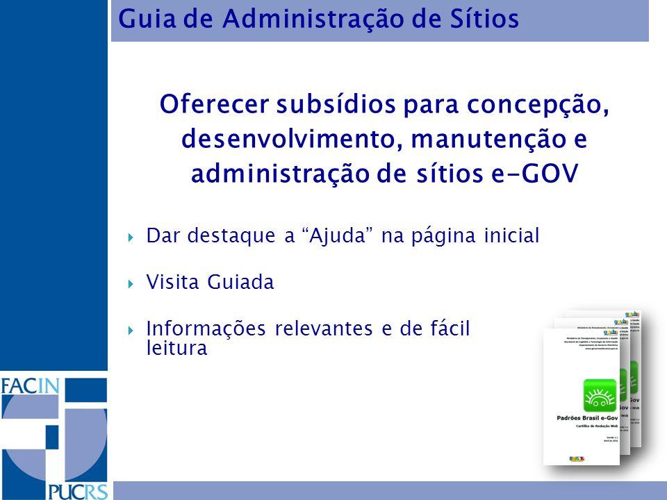 Oferecer subsídios para concepção, desenvolvimento, manutenção e administração de sítios e-GOV Dar destaque a Ajuda na página inicial Visita Guiada In