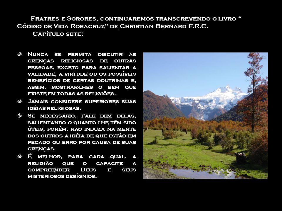 Fratres e Sorores, continuaremos transcrevendo o livro Código de Vida Rosacruz de Christian Bernard F.R.C.