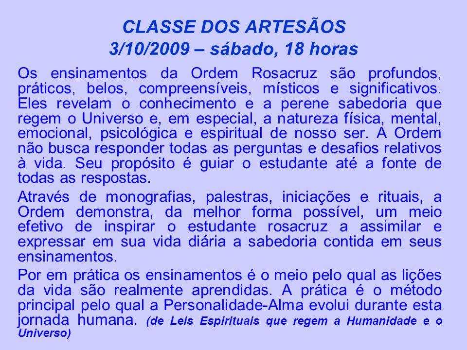 CLASSE DOS ARTESÃOS 3/10/2009 – sábado, 18 horas Os ensinamentos da Ordem Rosacruz são profundos, práticos, belos, compreensíveis, místicos e significativos.
