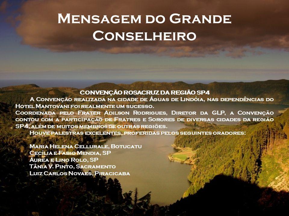Mensagem do Grande Conselheiro CONVENÇÃO ROSACRUZ DA REGIÃO SP4 A Convenção realizada na cidade de Águas de Lindóia, nas dependências do Hotel Mantovani foi realmente um sucesso.