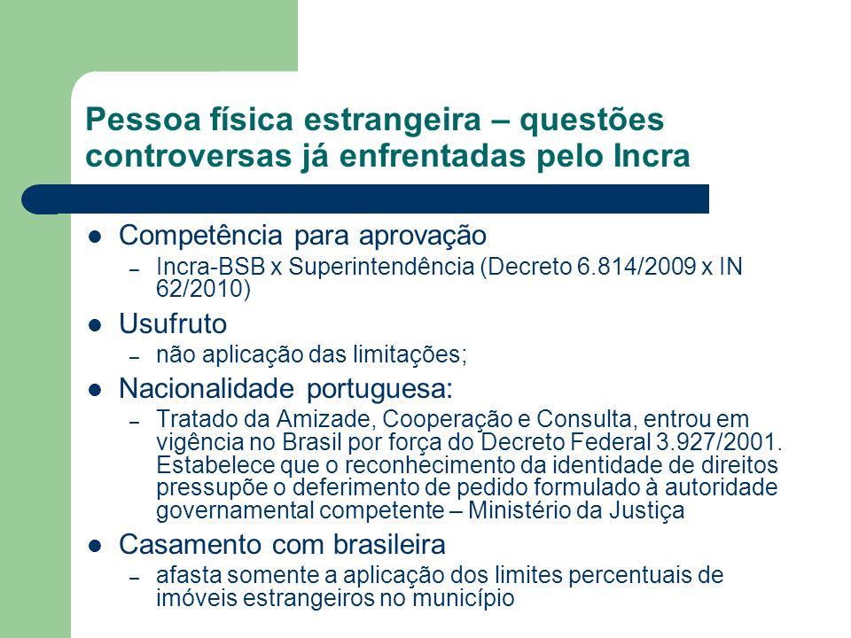 Pessoa física estrangeira – questões controversas já enfrentadas pelo Incra Competência para aprovação – Incra-BSB x Superintendência (Decreto 6.814/2