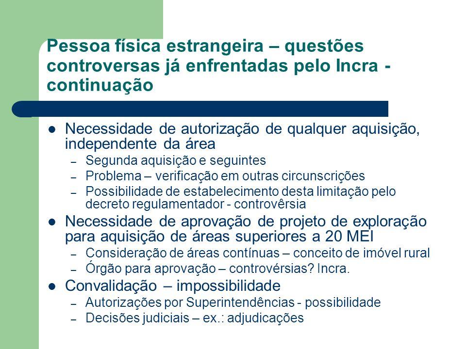 Pessoa física estrangeira – questões controversas já enfrentadas pelo Incra - continuação Necessidade de autorização de qualquer aquisição, independen
