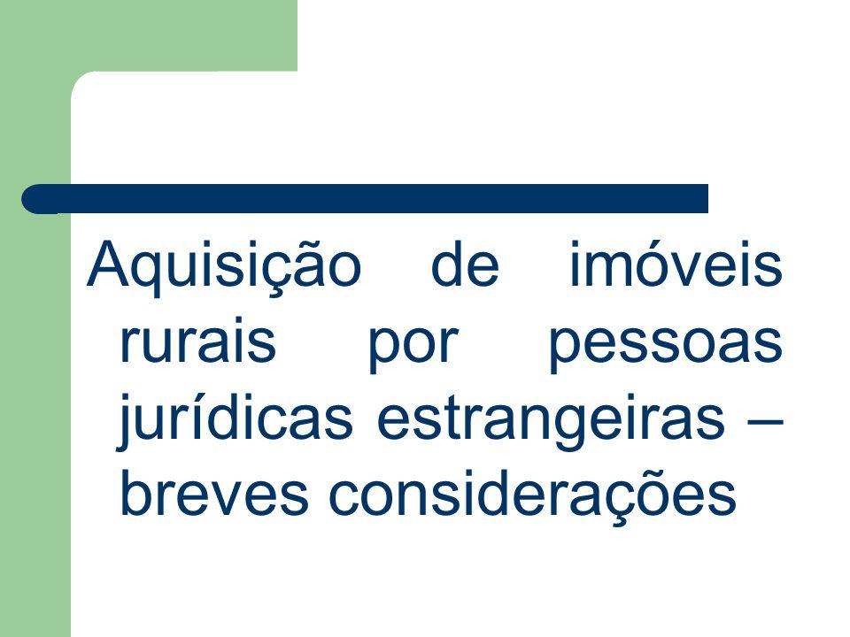 Aquisição de imóveis rurais por pessoas jurídicas estrangeiras – breves considerações