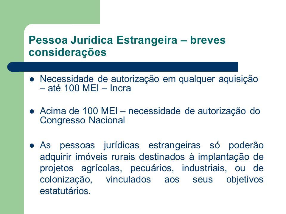 Pessoa Jurídica Estrangeira – breves considerações Necessidade de autorização em qualquer aquisição – até 100 MEI – Incra Acima de 100 MEI – necessida
