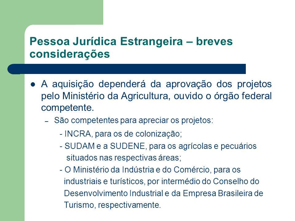 Pessoa Jurídica Estrangeira – breves considerações A aquisição dependerá da aprovação dos projetos pelo Ministério da Agricultura, ouvido o órgão fede