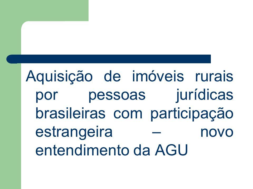 Empresa Nacional sob controle estrangeiro Mudança de entendimento da AGU Parecer AGU n o LA-01, de 03/09/2008, publicado em 23/08/2010 – Vários fundamentos – Art.