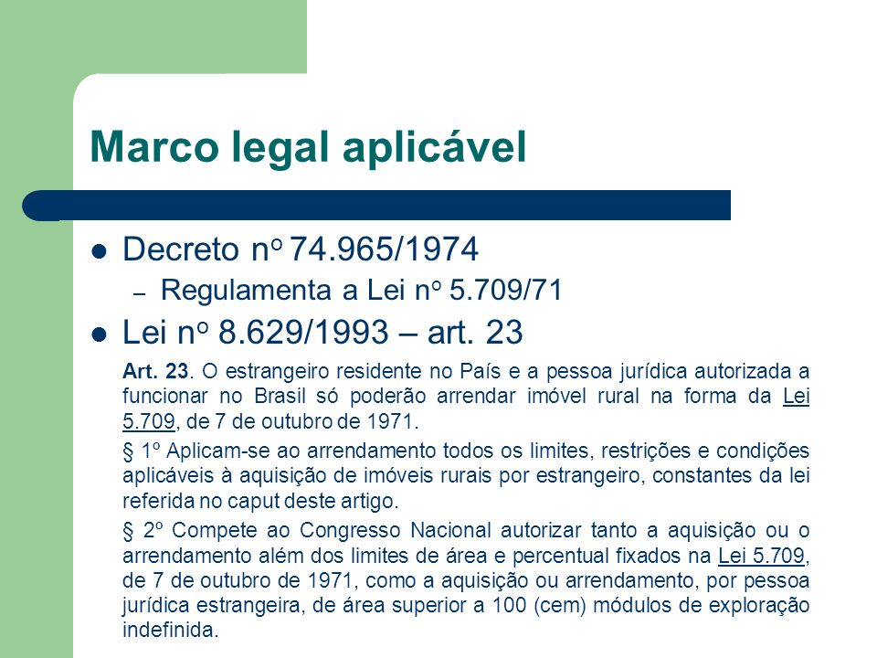 Marco legal aplicável Decreto n o 74.965/1974 – Regulamenta a Lei n o 5.709/71 Lei n o 8.629/1993 – art.