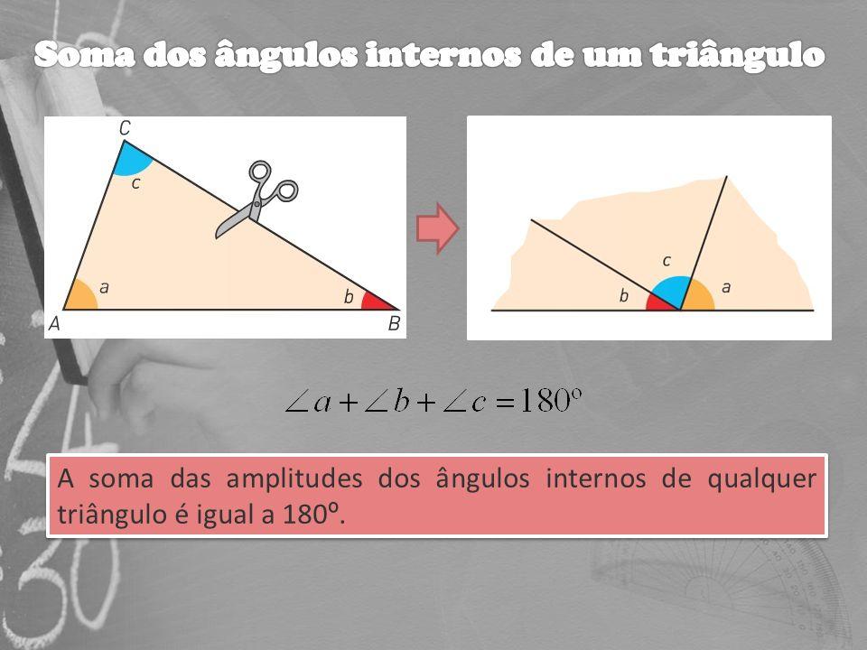 A soma das amplitudes dos ângulos internos de qualquer triângulo é igual a 180 º. A soma das amplitudes dos ângulos internos de qualquer triângulo é i