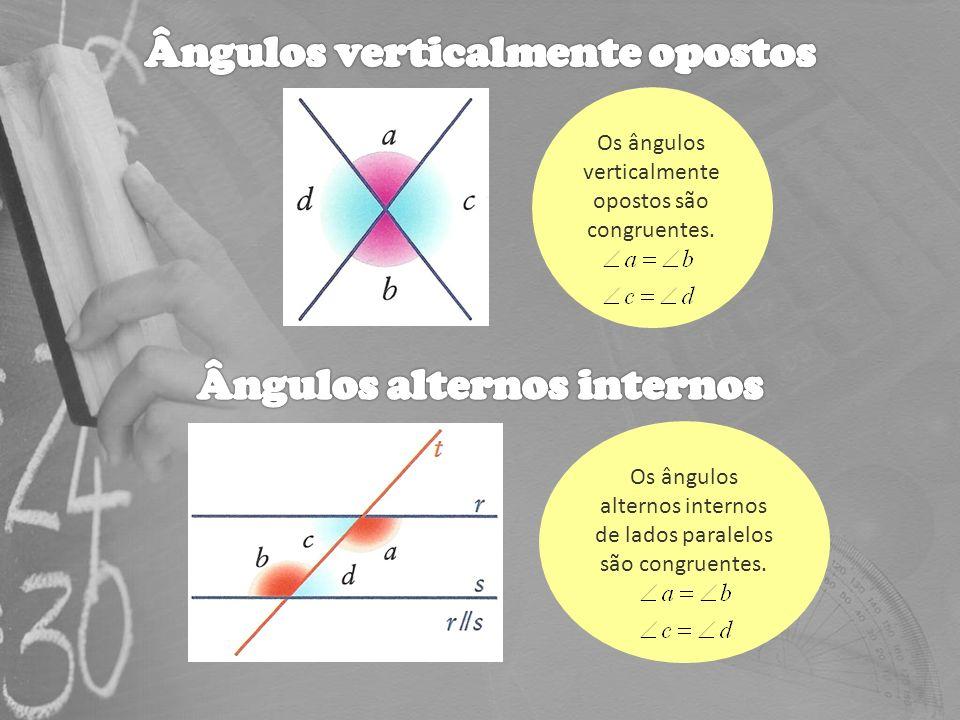 Os ângulos verticalmente opostos são congruentes. Os ângulos alternos internos de lados paralelos são congruentes.