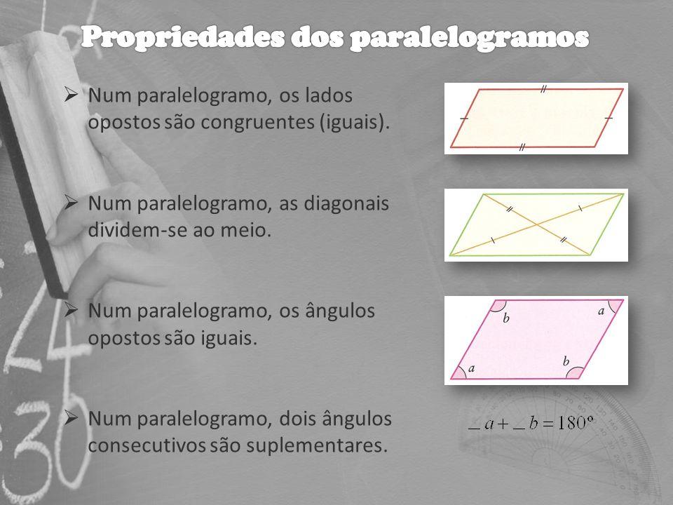 Num paralelogramo, os lados opostos são congruentes (iguais). Num paralelogramo, as diagonais dividem-se ao meio. Num paralelogramo, os ângulos oposto