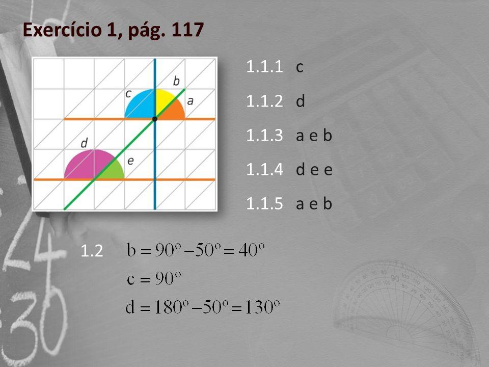 Exercício 1, pág. 117 1.1.1 1.1.2 1.1.3 1.1.4 1.1.5 c d a e b d e e a e b 1.2