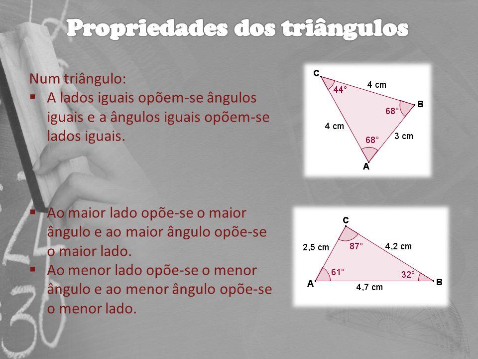 Num triângulo: A lados iguais opõem-se ângulos iguais e a ângulos iguais opõem-se lados iguais. Ao maior lado opõe-se o maior ângulo e ao maior ângulo