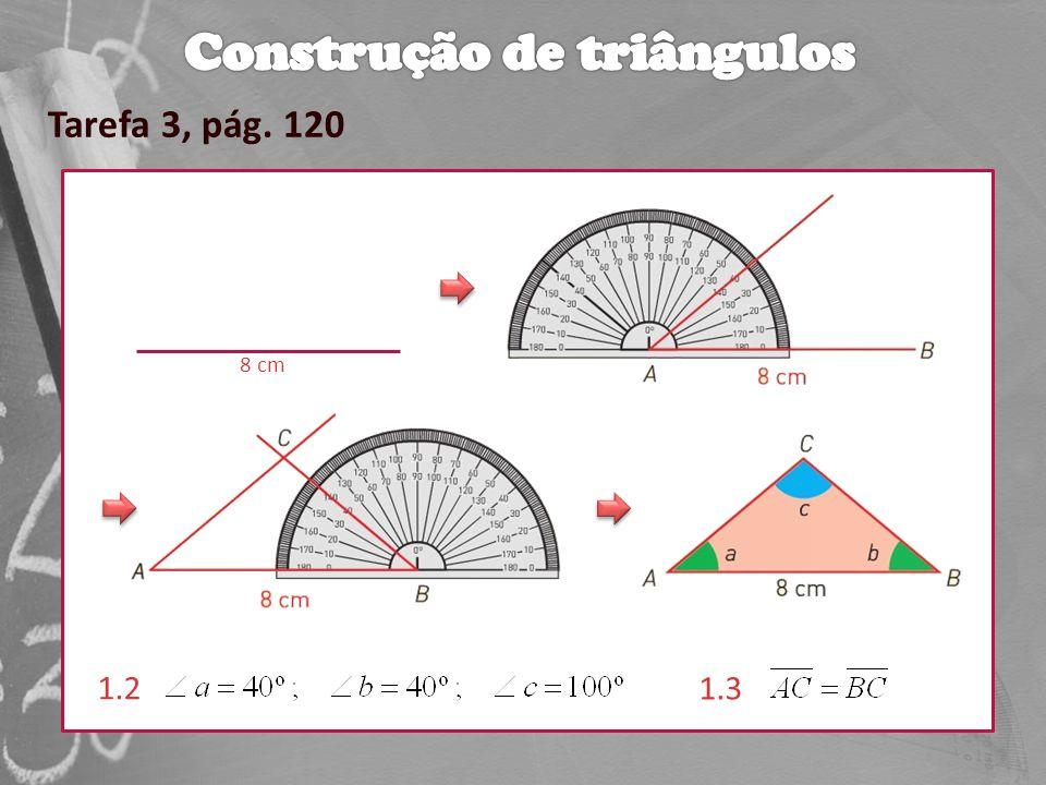 Tarefa 6, pág. 126 Grupo 1Grupo 2Grupo 3 Os triângulos são congruentes.