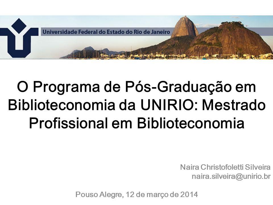 O Programa de Pós-Graduação em Biblioteconomia da UNIRIO: Mestrado Profissional em Biblioteconomia Naira Christofoletti Silveira naira.silveira@unirio