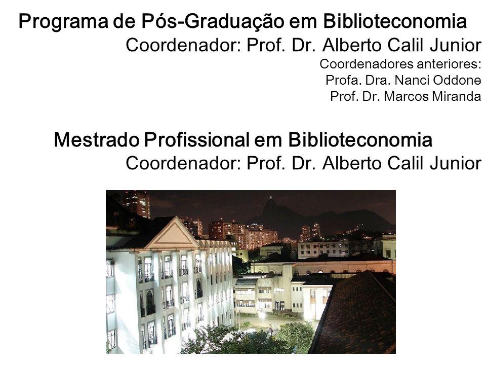 Programa de Pós-Graduação em Biblioteconomia Coordenador: Prof. Dr. Alberto Calil Junior Coordenadores anteriores: Profa. Dra. Nanci Oddone Prof. Dr.