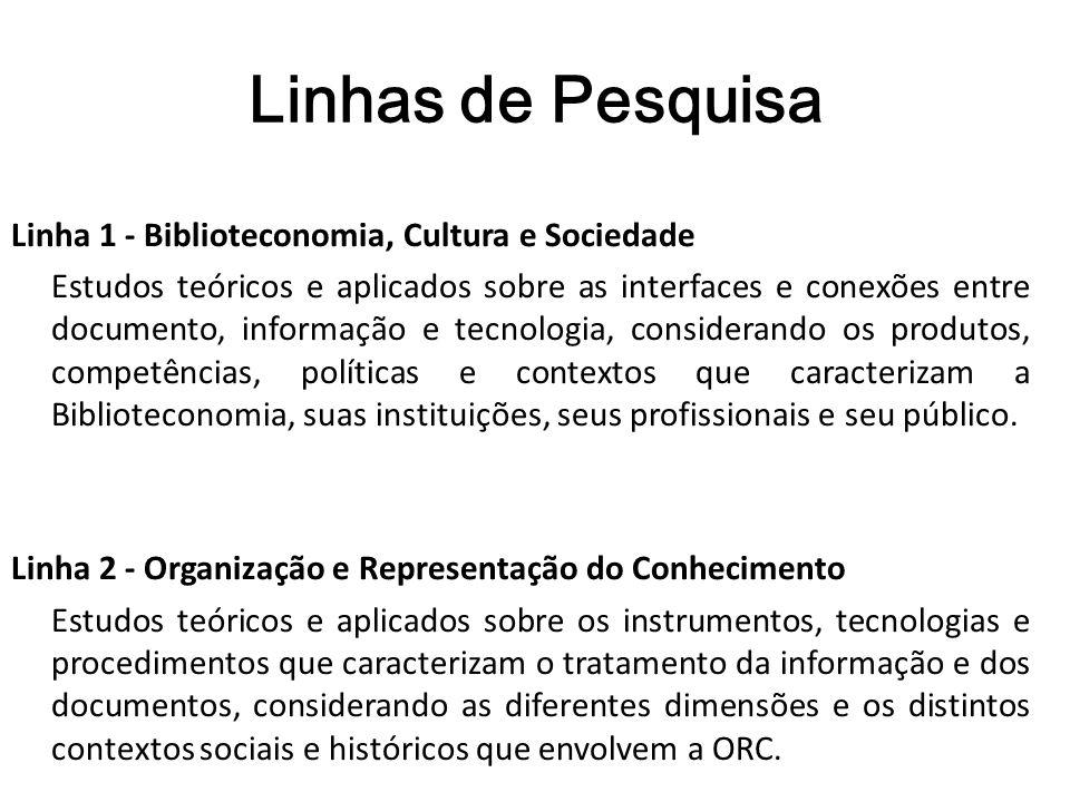 Linhas de Pesquisa Linha 1 - Biblioteconomia, Cultura e Sociedade Estudos teóricos e aplicados sobre as interfaces e conexões entre documento, informa