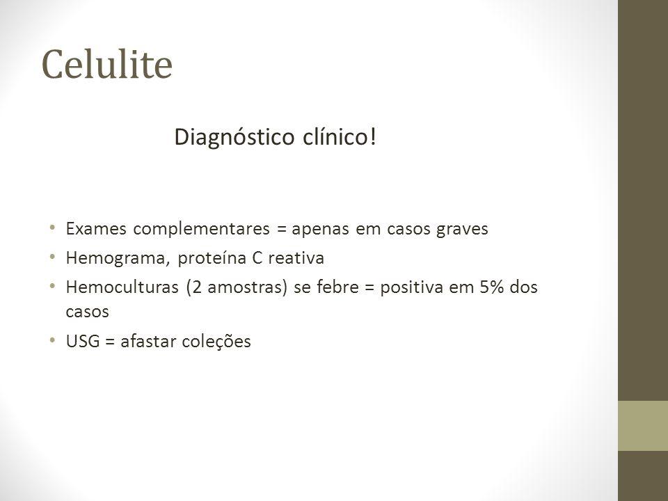 Celulite Diagnóstico clínico! Exames complementares = apenas em casos graves Hemograma, proteína C reativa Hemoculturas (2 amostras) se febre = positi
