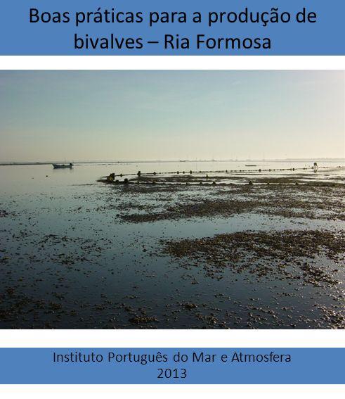 Boas práticas para a produção de bivalves – Ria Formosa Instituto Português do Mar e Atmosfera 2013