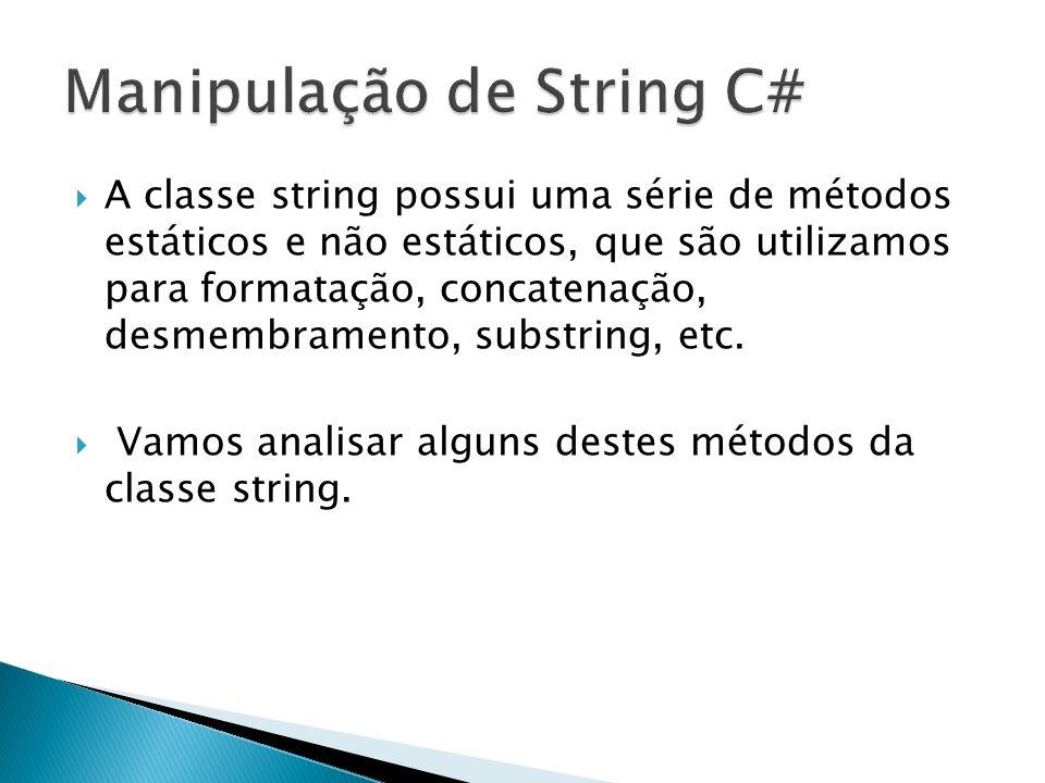 A classe string possui uma série de métodos estáticos e não estáticos, que são utilizamos para formatação, concatenação, desmembramento, substring, etc.