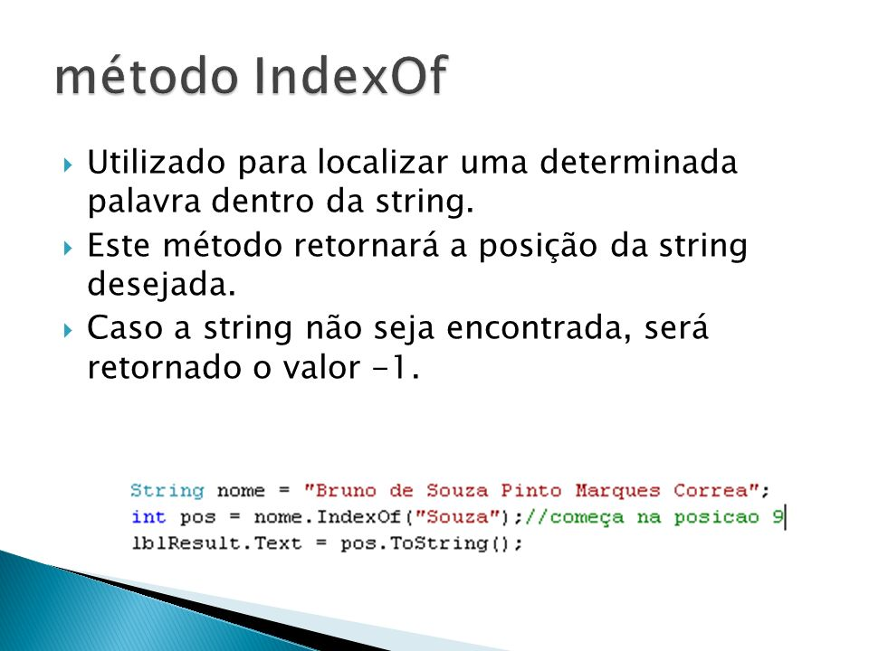 Utilizado para localizar uma determinada palavra dentro da string.