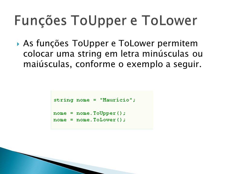 As funções ToUpper e ToLower permitem colocar uma string em letra minúsculas ou maiúsculas, conforme o exemplo a seguir.
