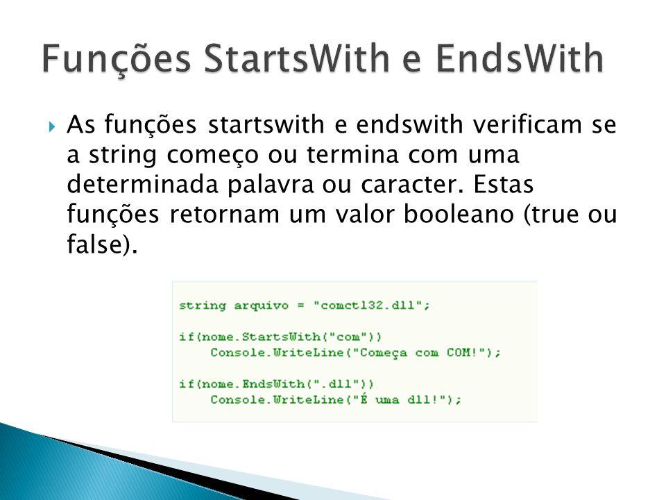 As funções startswith e endswith verificam se a string começo ou termina com uma determinada palavra ou caracter.