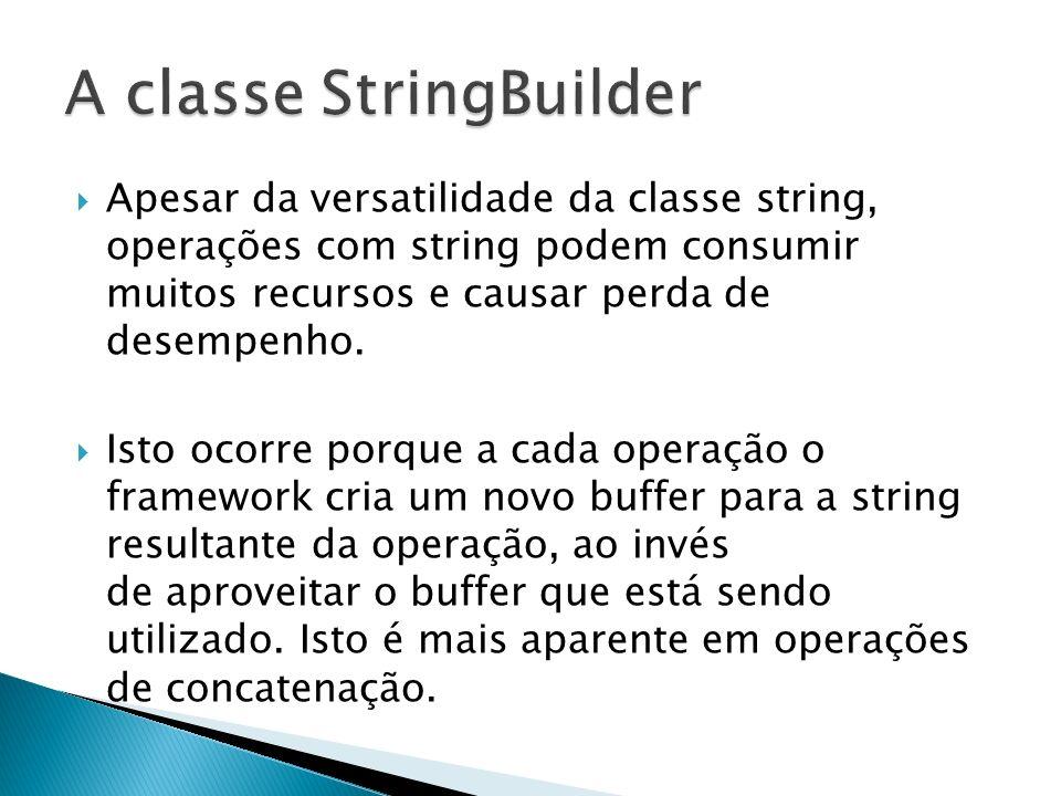 Apesar da versatilidade da classe string, operações com string podem consumir muitos recursos e causar perda de desempenho.