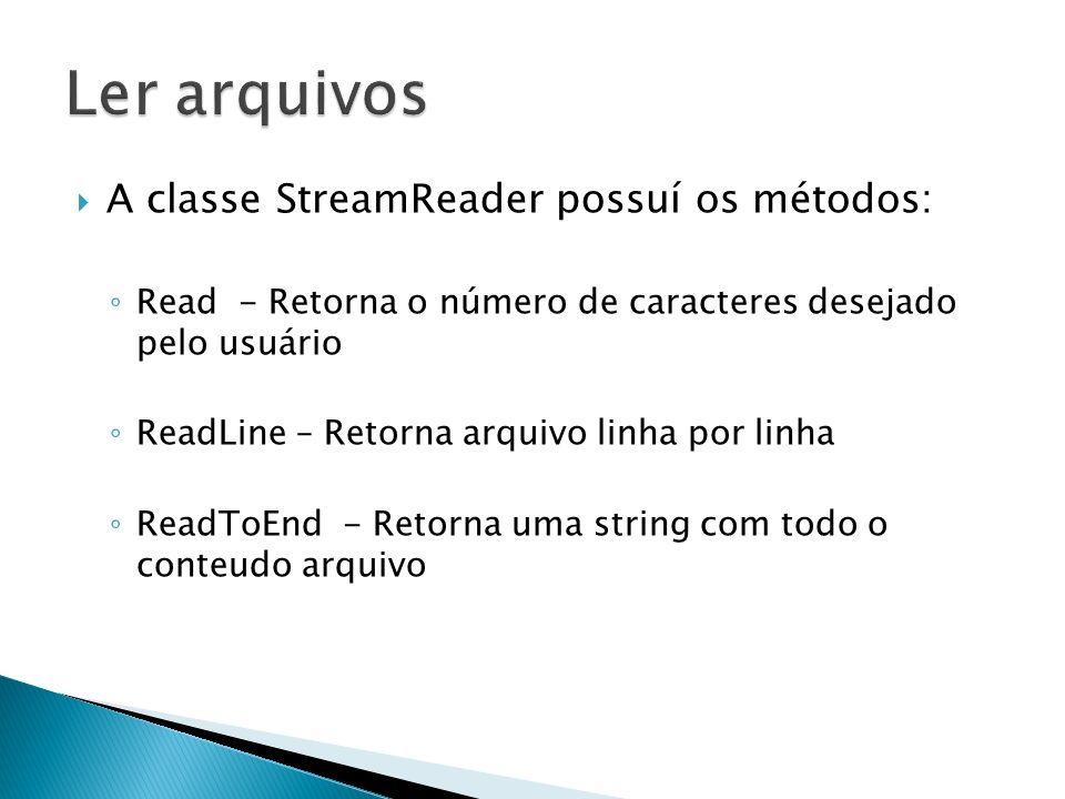 A classe StreamReader possuí os métodos: Read - Retorna o número de caracteres desejado pelo usuário ReadLine – Retorna arquivo linha por linha ReadToEnd - Retorna uma string com todo o conteudo arquivo