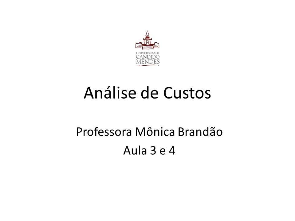 Análise de Custos Professora Mônica Brandão Aula 3 e 4