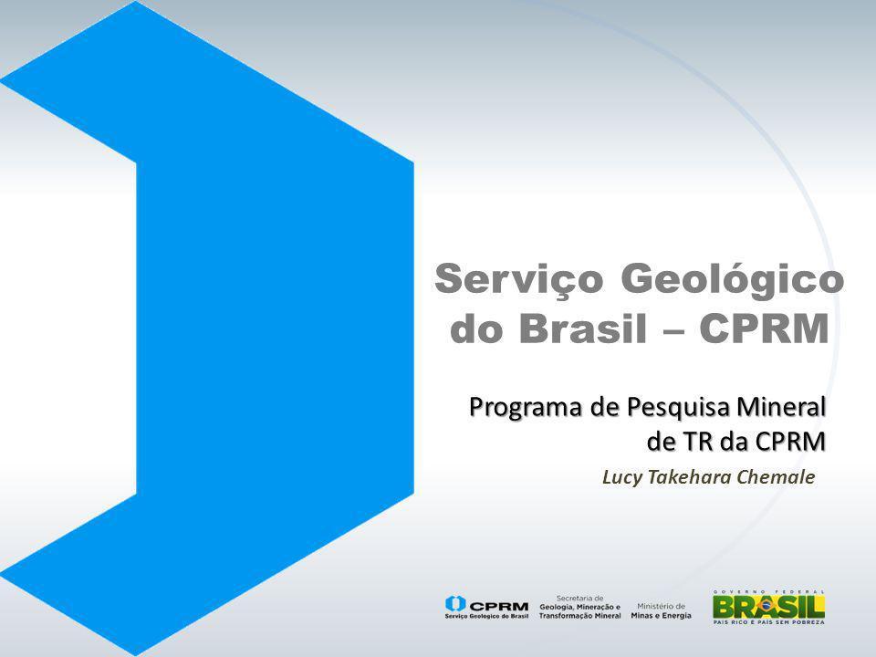 Serviço Geológico do Brasil – CPRM Programa de Pesquisa Mineral de TR da CPRM Lucy Takehara Chemale