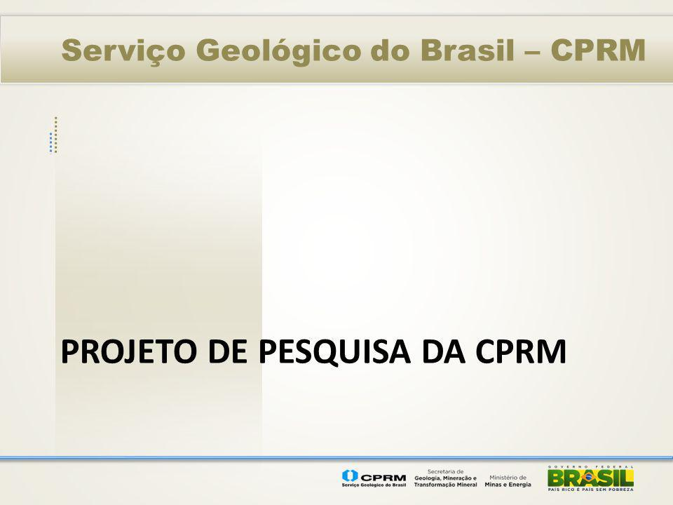 Serviço Geológico do Brasil – CPRM PROJETO DE PESQUISA DA CPRM