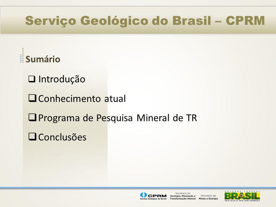 Sumário Serviço Geológico do Brasil – CPRM Introdução Conhecimento atual Programa de Pesquisa Mineral de TR Conclusões