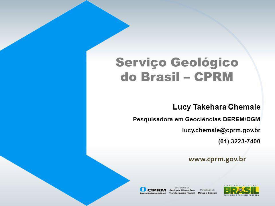 www.cprm.gov.br Serviço Geológico do Brasil – CPRM Lucy Takehara Chemale Pesquisadora em Geociências DEREM/DGM lucy.chemale@cprm.gov.br (61) 3223-7400